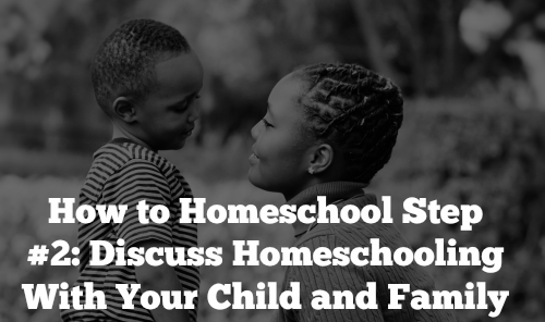 How to Homeschool Step 2: Discuss Homeschooling With Your Child and Family