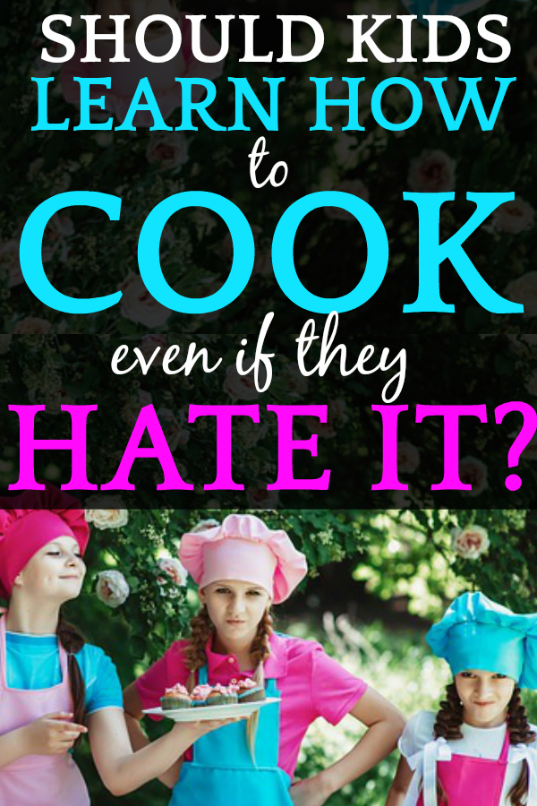 Should every child learn to cook (even if they HATE it)?
