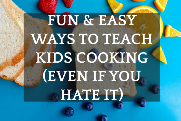 Why Cooking With Kids Should Be a PRIORITY (And How to EASILY Do It If You HATE Cooking)