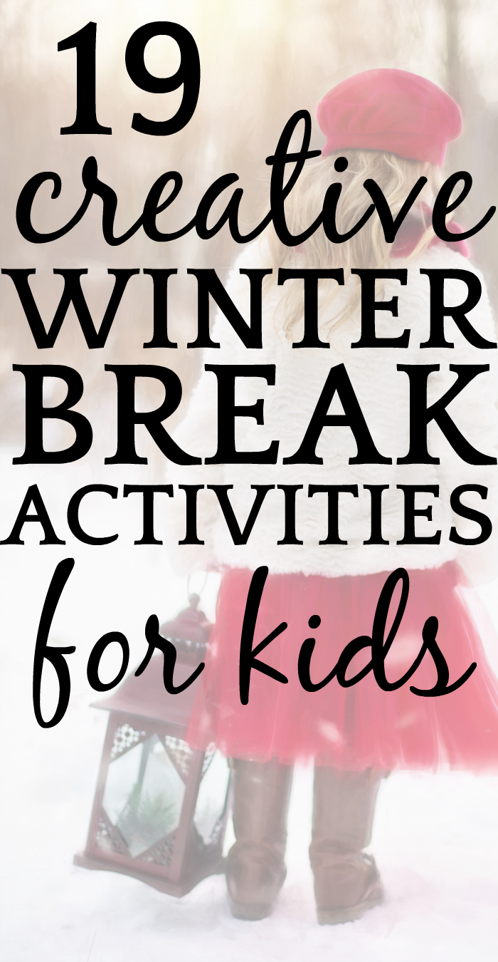 19 CREATIVE THINGS FOR KIDS TO DO DURING WINTER BREAK