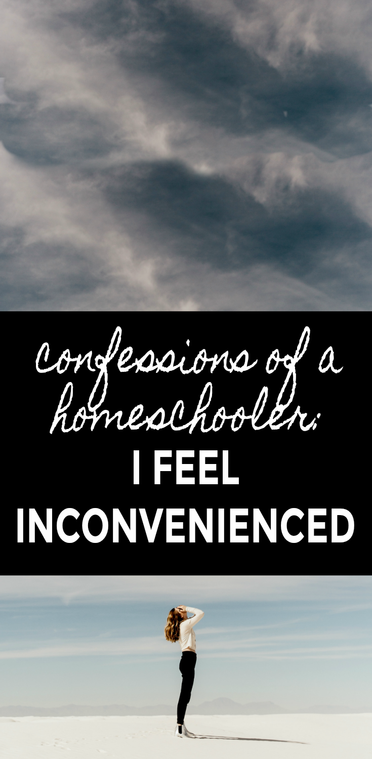 Confessions of a Homeschooler: I Feel Inconvenienced