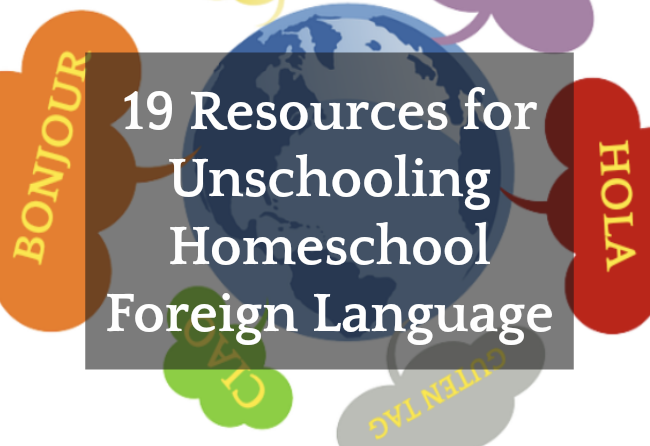 19 Resources for Unschooling Homeschool Foreign Language