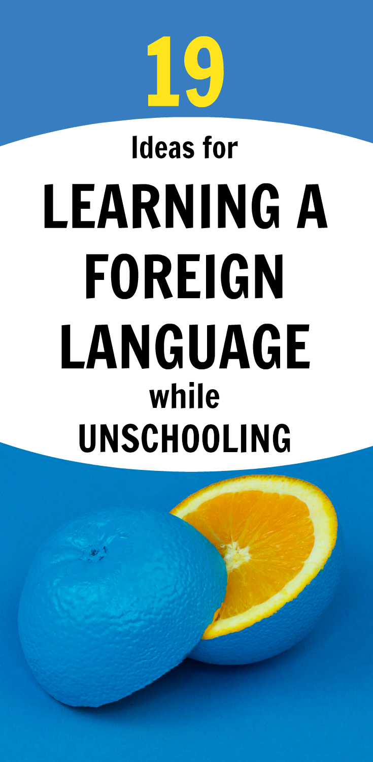 19 Ideas for Learning a Foreign Language While Unschooling