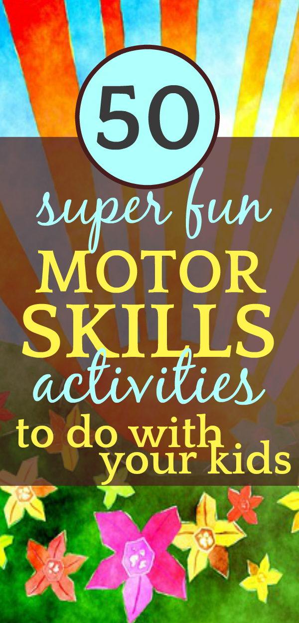 50 Motor Skills Development Activities to Do With Your Kids and Have a TON of FUN