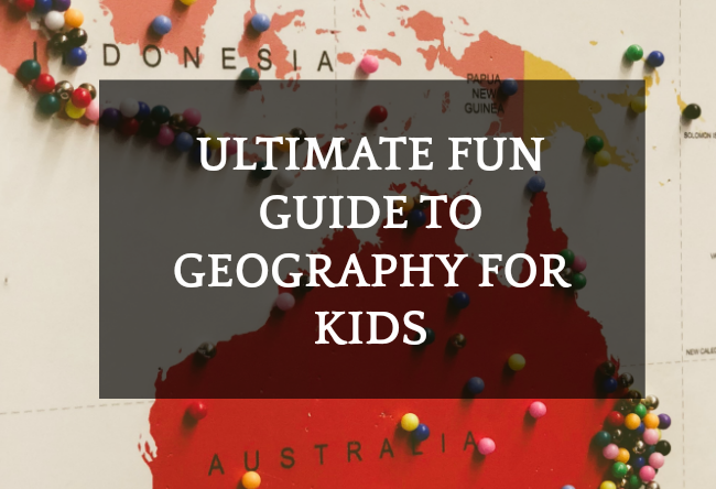 Ultimate Fun Guide to Geography for Kids Activities