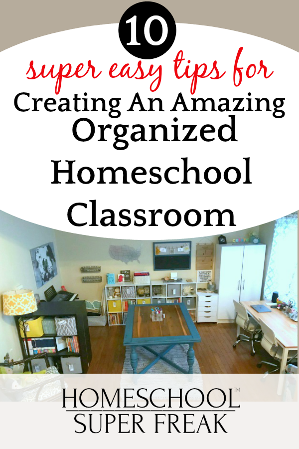 10 EASY Tips for Creating An Amazing Organized Homeschool Classroom