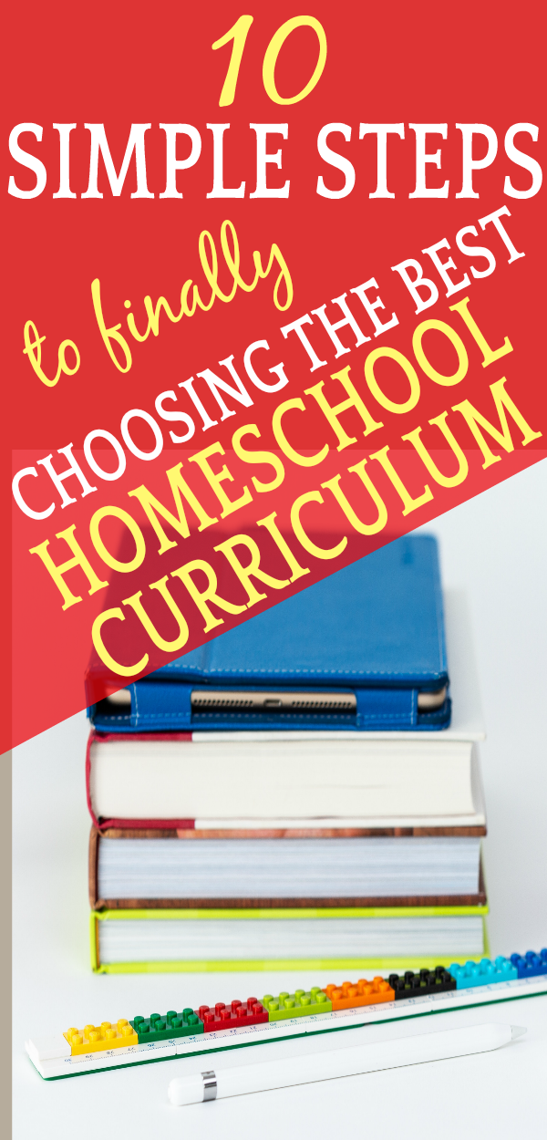 10 SIMPLE STEPS TO FINALLY CHOOSING BEST HOMESCHOOL CURRICULUM: stack of books with text over it