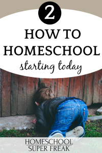 #2 IN HOW TO HOMESCHOOL SERIES: How to homeschool starting TODAY!