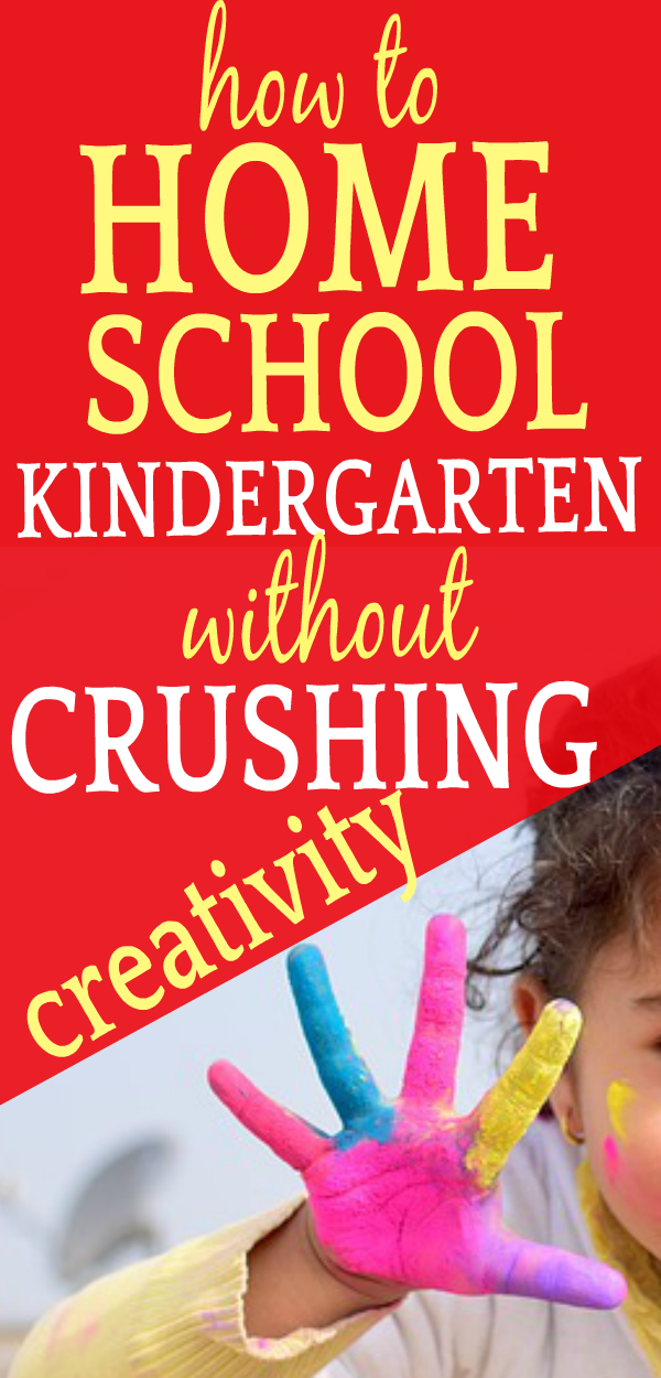 How to Homeschool Kindergarten without CRUSHING CREATIVITY
