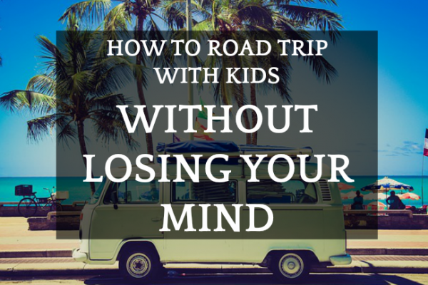 TRAVEL WITH KIDS | 13 Road Trip with Kids Activities For Saving Your Sanity
