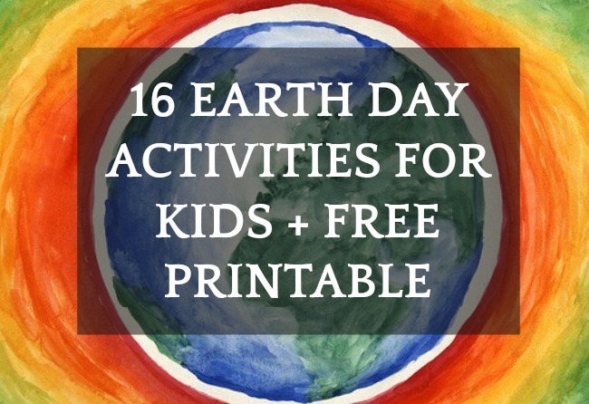 16 Earth Day Activities for Kids + Free Printable