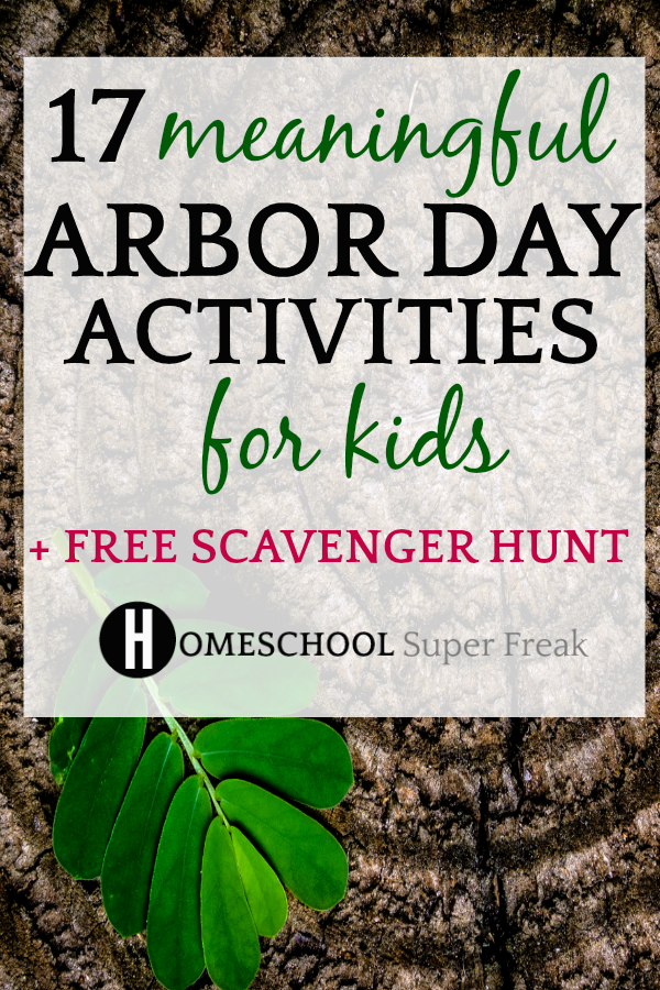 17 Meaningful Arbor Day Activities for Kids + Free Printable Scavenger Hunt