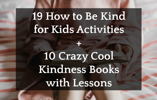 19 How to Be Kind for Kids Activities + Crazy Cool Kindness Books and Lessons [UPDATED]