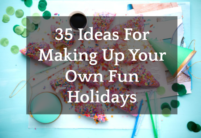 looking at a birthday party table from top with cakes and trinkets 35 Ideas for Making Up Your Own Fun Holidays