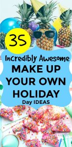 35 INCREDIBLY AWESOME Make Up Your Own Fun Holidays Ideas