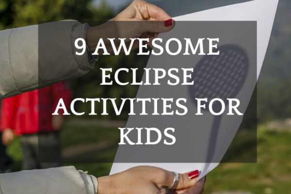 9 Awesome Eclipse Activities for Kids Astronomy Studies
