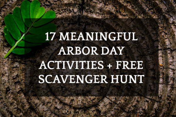 17 Arbor Day Activities for Kids + Free Printable Scavenger Hunt