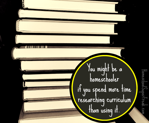Funny Homeschooling Memes #12: You might be a homeschooler if you spend more time researching homeschool curriculum than buying and using it.