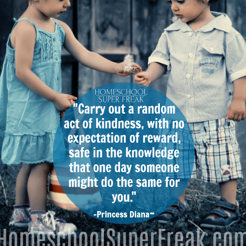 10 Easy Kindness Projects for Kids | Kindness Quotes for Kids Carry out a random act of kindness, with no expectation of reward, safe in the knowledge that one day someone might do the same for you. Princess Diana