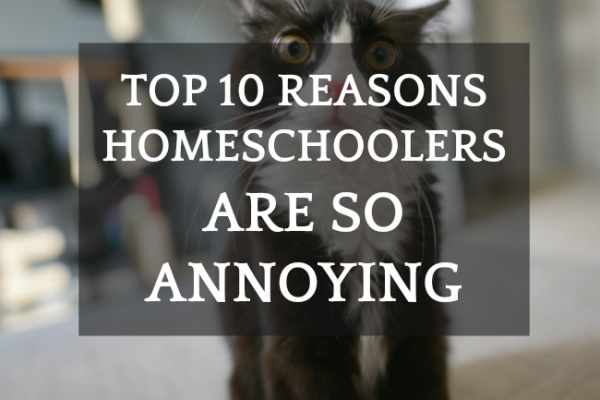 Why Are Homeschoolers So Annoying?