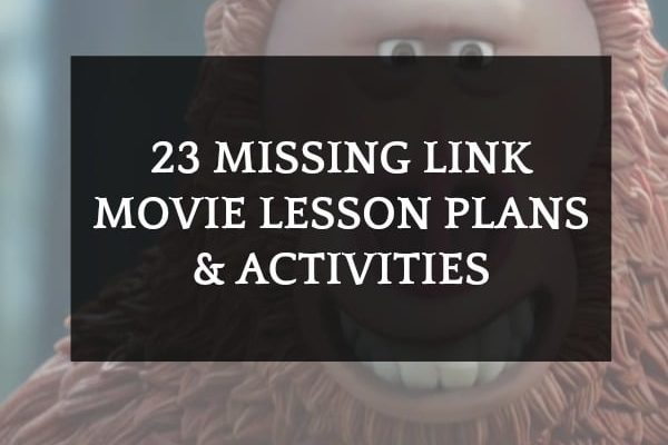 23 Missing Link Lesson Plans and Activities (Movie)