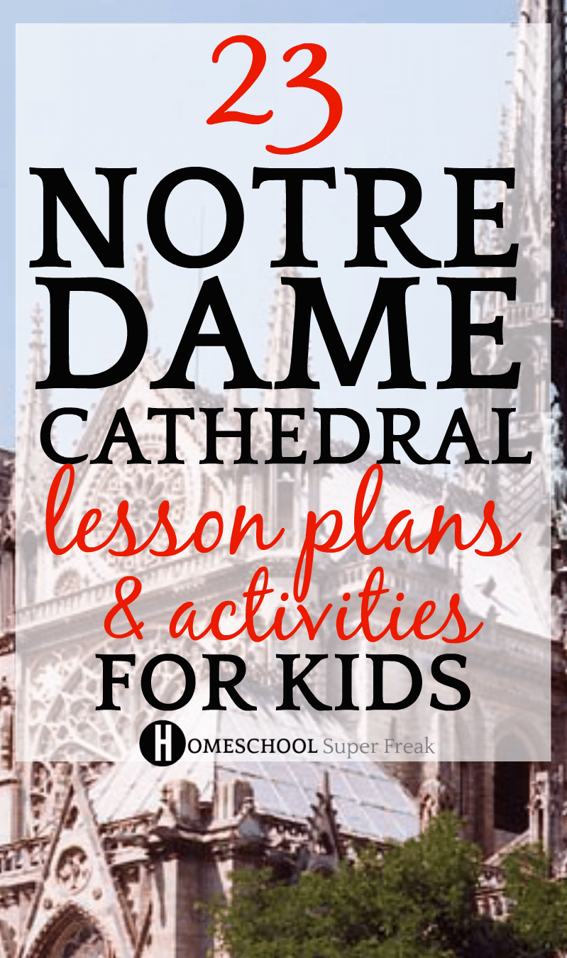 23 Notre Dame Cathedral Lesson Plans and Activities for Kids #notredame #historylessons #lessonplans #history #historyfacts #geography  #education #homeschool #homeschoolcurriculum #homeschooling #homeschoolers