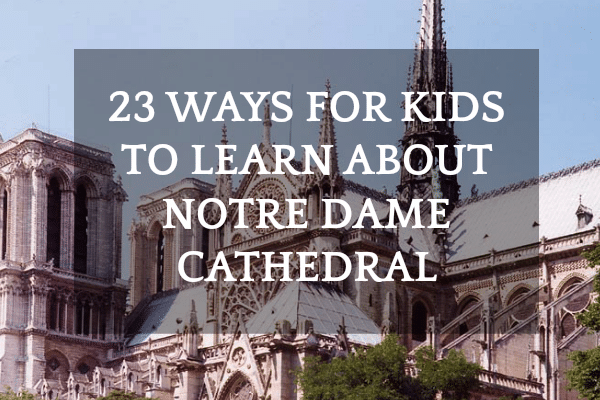 23 Notre Dame Cathedral Lesson Plans and Activities for Kids