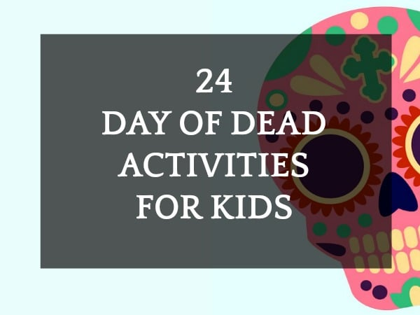 24 Day of the Dead Activities (Dia de Muertos) for Kids