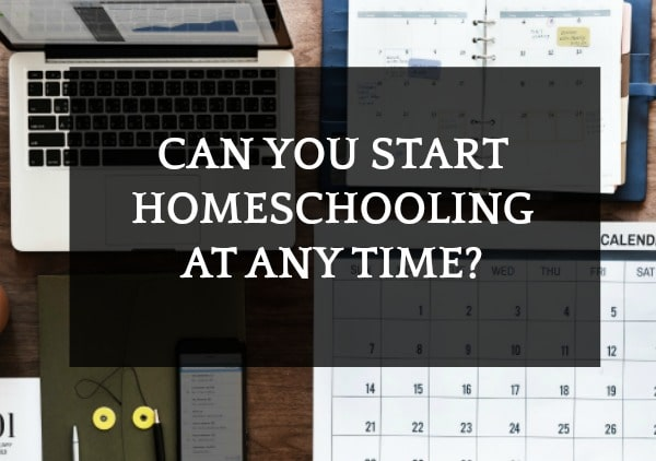 Can You Start Homeschooling At Any Time?