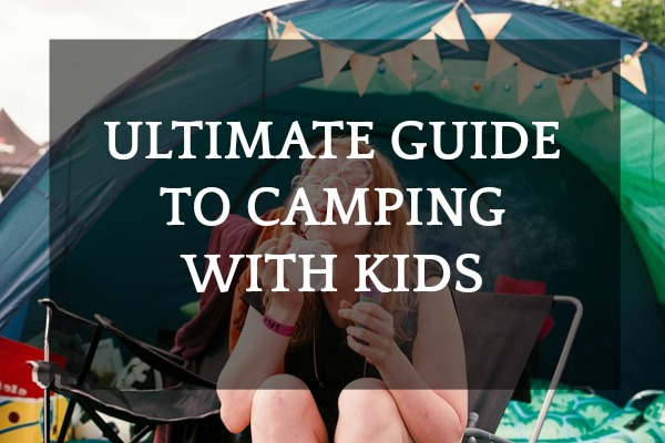 2019 Essential Guide to Camping with Kids