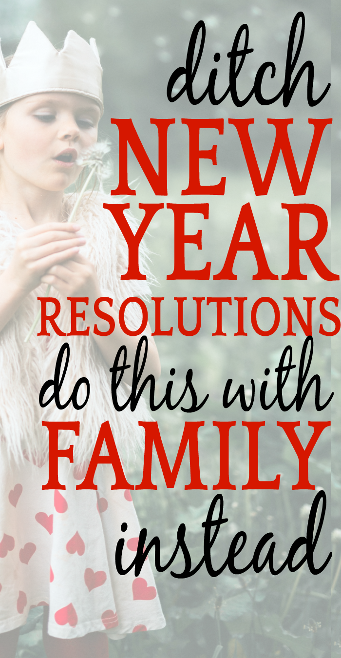 little girl wearing a crown with text overlay on image Forget New Year's Resolutions: 7 Effective Things For Families To Do Instead