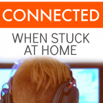How To Keep Kids Connected When Stuck At Home